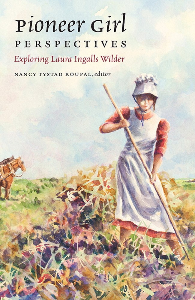 HISTORICAL MUSINGS | A New Look at Laura Ingalls Wilder: Blog Posts from the Contributors to Pioneer Girl Perspectives